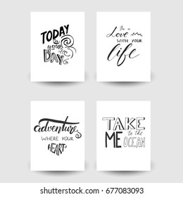 Be in love with your life. Take me to the ocean. Have a nice day. Motivational quotes set. Modern hand lettering design. Can be used for cards, banners, posters.