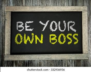 Be Your Own Boss written on chalkboard