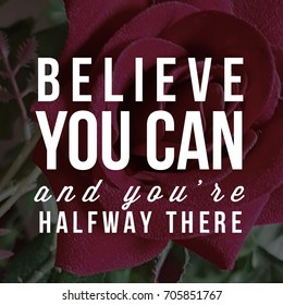 Believe you can and you're halfway there. Quote. Inspirational and motivational quotes and sayings about life, wisdom, positive, Uplifting, empowering, success, Motivation, and inspiration.