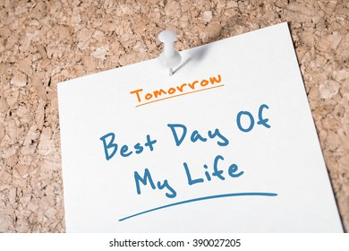 Best Day Of My Life Reminder For Tomorrow On Paper Pinned On Cork Board