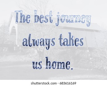 The best journey always takes us home typography design on background image of covered bridge.