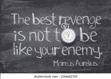The best revenge is not to be like your enemy - ancient Roman philosopher Marcus Aurelius concept quote written on chalkboard