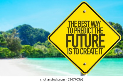 The Best Way To Predict The Future Is To Create It sign with beach background