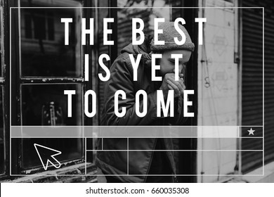 The Best is Yet To Come Life Motivation Inspiration