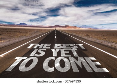 The Best is Yet to Come written on desert road