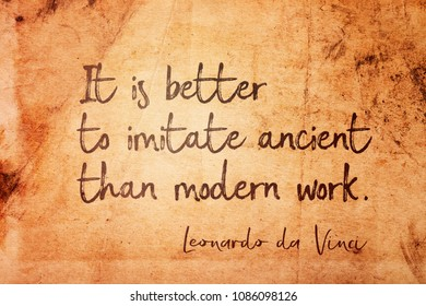 It is better to imitate ancient than modern work - ancient Italian artist Leonardo da Vinci quote printed on vintage grunge paper