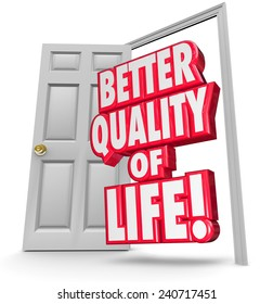 Better Quality of Life 3d words in an open door to illustrate improving or increasing your level of pleasure, joy, happiness, or enjoyment of your situation