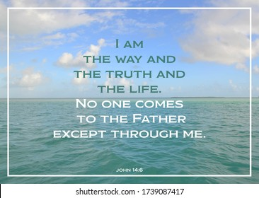 """Bible Verse: John 14:6 """"I am the way and the truth and the life. No one comes to the Father except through me."""" Tropical ocean background with blue sky & clouds."""