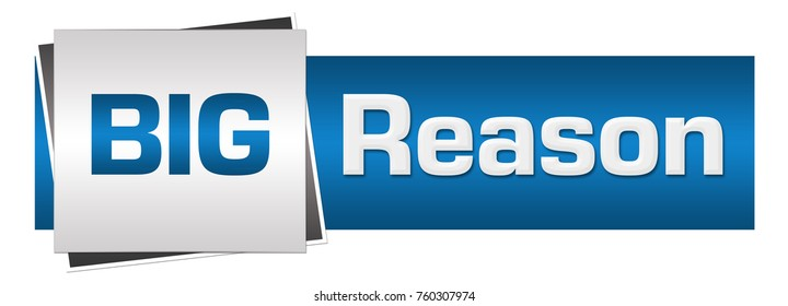 Big reason text written over blue grey background.