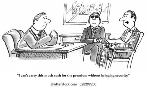 Black and white cartoon of a health insurance premium so high the man has to bring security to pay his bill.
