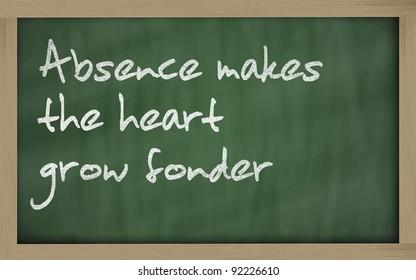 "Blackboard writings "" Absence makes the heart grow fonder """