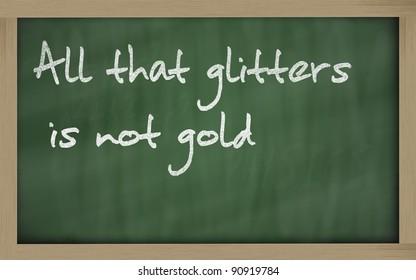 Blackboard writings all that glitters is not gold