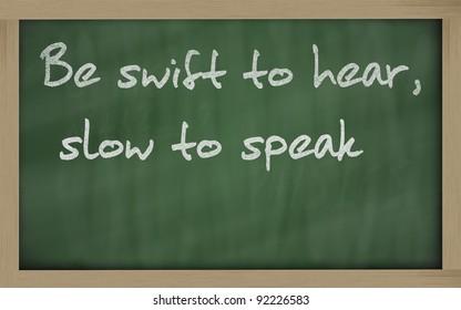 """Blackboard writings """" be swift to hear, slow to speak """""""