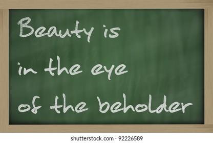 """Blackboard writings """" Beauty is in the eye of the beholder """""""