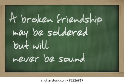"""Blackboard writings """"  A broken friendship may be soldered but will  never be sound """""""