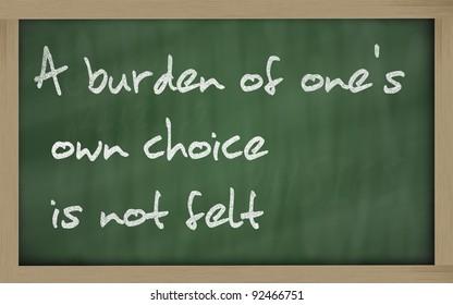 """Blackboard writings """"  A burden of one's own choice is not felt """""""