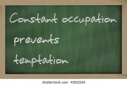 "Blackboard writings "" Constant occupation prevents temptation """