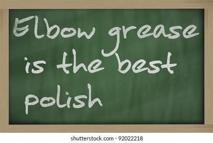 "Blackboard writings "" Elbow grease is the best polish """