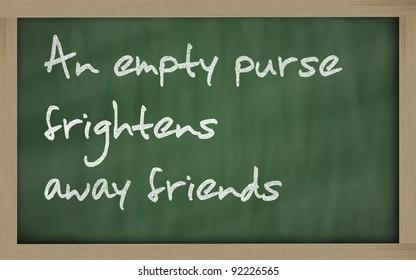 """Blackboard writings """" An empty purse frightens away friends """""""