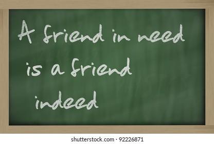 """Blackboard writings """" A friend in need is a friend indeed """""""