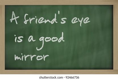 """Blackboard writings """" A friend's eye is a good mirror """""""