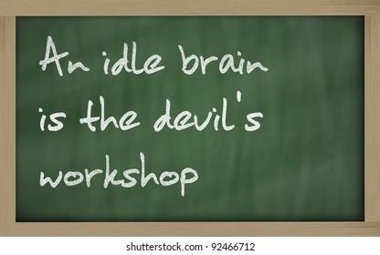 """Blackboard writings """" An idle brain is the devil's workshop """""""
