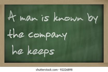 "Blackboard writings "" A man is known by the company he keeps """