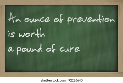 """Blackboard writings """" An ounce of prevention is worth a pound of cure """""""