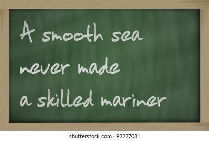 "Blackboard writings "" A smooth sea never made a skilled mariner """
