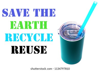 Blue thermos cup with a Plastic Straw. Isolated on the white. Room for text.  SAVE THE EARTH RECYCLE REUSE text. Global Warming Concept.