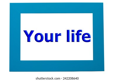 """Blue wood frame and wording """"Your life"""".It mean your life in the border"""