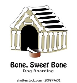 """Bone, Sweet Bone A cartoon doghouse constructed of large """"dog bones"""".  A pet bowl with a """"dog bone"""" in it sits in front of the doghouse."""