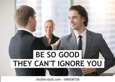 """Boss promoting male subordinate. Two businessmen handshaking, congratulating on promotion. Photo with motivational text """"Be so good they can not ignore you"""""""