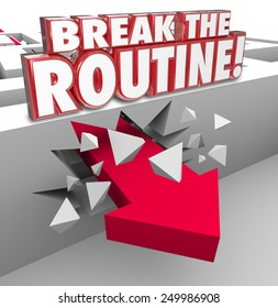 Break the Routine 3d word in red letters over an arrow breaking through a maze wall to illustrate being spontaneous and avoiding the same, usual, repetitive and everyday act