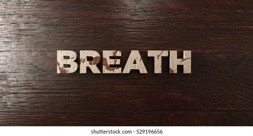Breath - grungy wooden headline on Maple  - 3D rendered royalty free stock image. This image can be used for an online website banner ad or a print postcard.