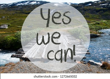 Bridge In Norway Mountains, Text Yes We Can