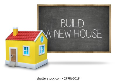 Build a new house text on blackboard with 3d house front of blackboard on white background