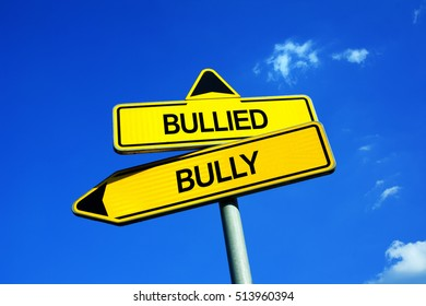 Bullied or Bully - Traffic sign with two options - being a victim of physical and verbal aggression, threat, coercion, oppression and abuse vs be oppressor and aggressor