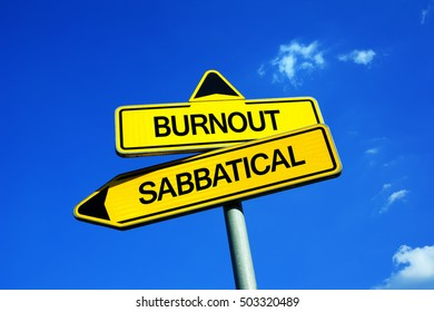 Burnout vs Sabbatical - Traffic sign with two options - exhaustion, demotiovation and frustration at work vs give notice and leave job for recovery and refresh