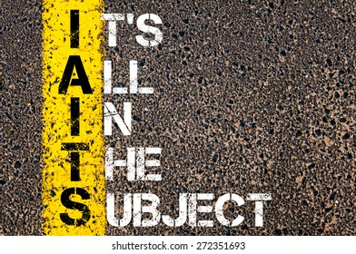 Business Acronym IAITS as IT'S ALL IN THE SUBJECT. Yellow paint line on the road against asphalt background. Conceptual image