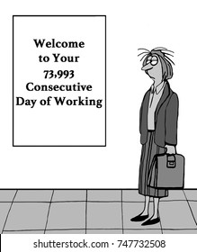 Business or legal or professional cartoon illustration showing a very tired woman who has worked '73,995 consecutive' days.