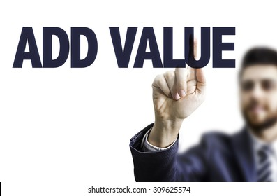 Business man pointing the text: Add Value