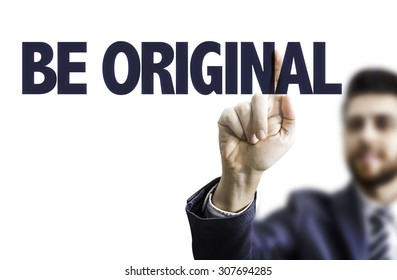Business man pointing the text: Be Original