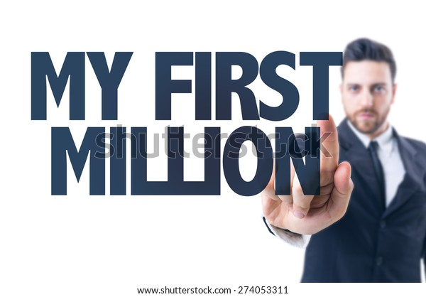 Business man pointing the text: My First Million
