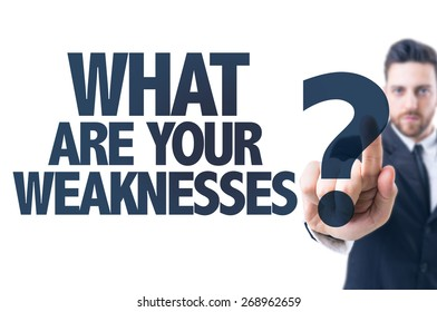 Business man pointing the text: What Are Your Weaknesses?