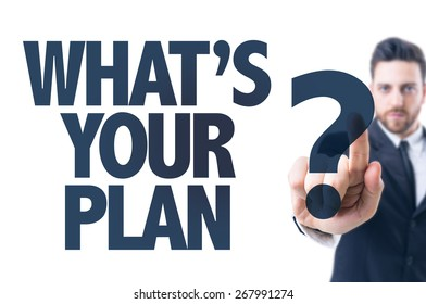 Business man pointing the text: Whats Your Plan?