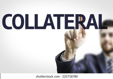 Business man pointing to transparent board with text: Collateral
