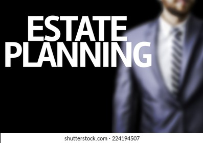 Business man with the text Estate Planning in a concept image