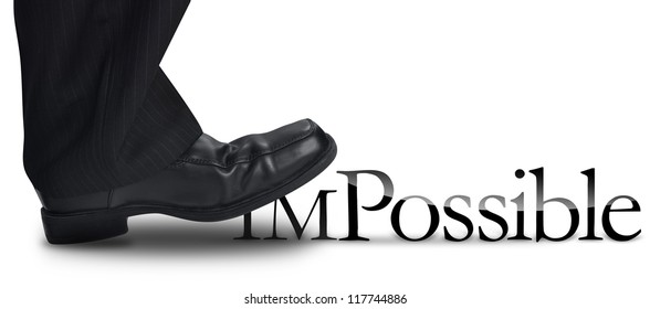 A business man's foot is stepping on the work impossible to make the work possible. There is a white background. use it for a motivational concept.