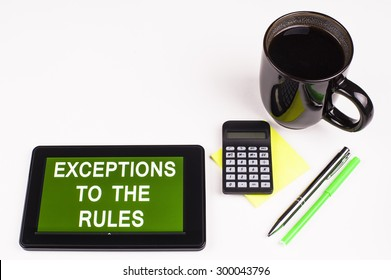 Business Term / Business Phrase on Tablet PC - Cup of coffee, Pens, Calculator and a green/yellow note pad on a White surface - White Word(s) on a green background - Exceptions To The Rules